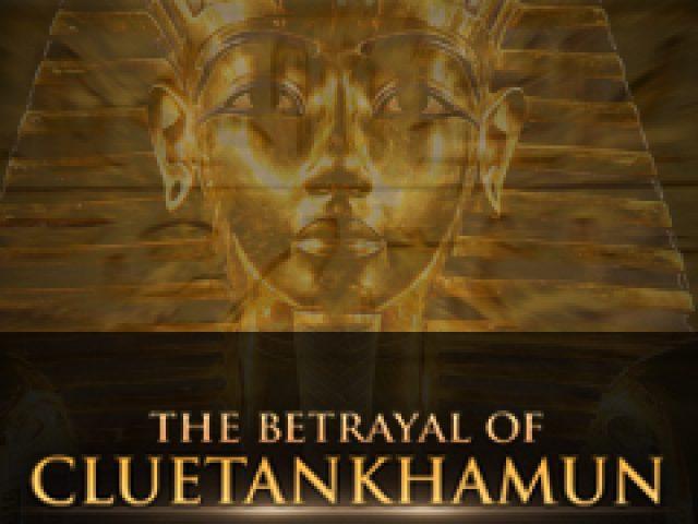 The Betrayal of Cluetankhamun