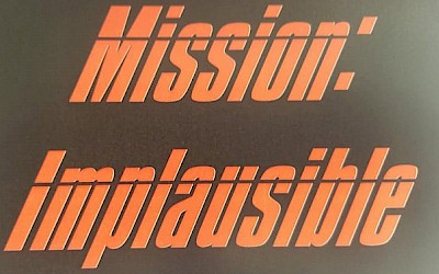 Mission Implausible!